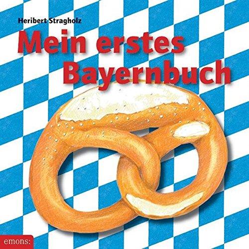 Mein erstes Bayernbuch (Mein erstes Buch) (Puppe Baby Bücher)