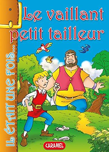 Le vaillant petit tailleur: Contes et Histoires pour enfants (Il était une fois t. 16) par Jacob et Wilhelm Grimm