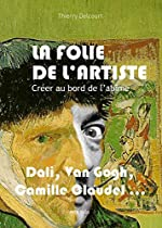 La folie de l'artiste - Créer au bord de l'abîme de Thierry Delcourt