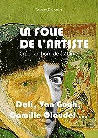 La folie de l'artiste : Créer au bord de l'abîme par Dr Thierry Delcourt