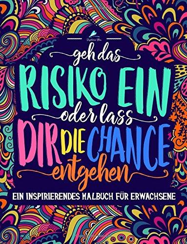 Ein inspirierendes Malbuch für Erwachsene: Geh das Risiko ein oder lass dir die Chance entgehen (Ausmalbuch zur Entspannen und zum Stressabbau für Erwachsene)