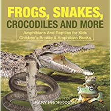 Frogs, Snakes, Crocodiles and More | Amphibians And Reptiles for Kids | Children's Reptile & Amphibian Books