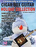 Cigar Box Guitar - Holiday Collection: 3 & 4 String Cigar Box Guitar: 30 Holiday Classics for Cigar Box Guitar