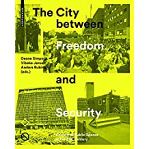 The City Between Freedom and Security: Contested Public Spaces in the 21st Century (A Balancing Act for the City)