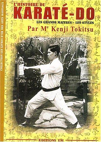 L'Histoire du Karaté-Dô : Les grands Maîtres - Les Styles par Kenji Tokitsu