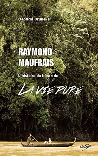 Raymond Maufrais : La véritable histoire du héros du film - La vie pure