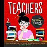 Teachers: There is No Such Thing as As a Hot Coffee & Other Teacher Truths (Hardcover)