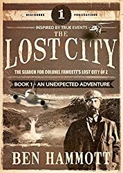 The Lost City - BOOK 1 -  Journey to the Lost City: The Search for Colonel Fawcett's Lost City of Z