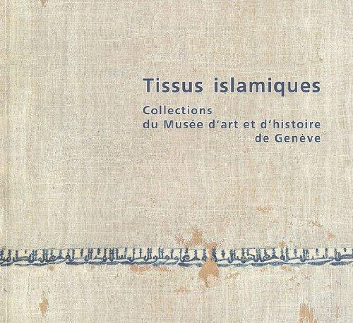 Tissus islamiques : Collections du Musée d'art et d'histoire de Genève