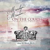 Marilyn Monroe: On the Couch: Inside the Mind and Life of Marilyn Monroe