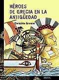 Héroes de Grecia en la antigüedad (Literatura Juvenil (A Partir De 12 Años) - Cuentos Y Leyendas)