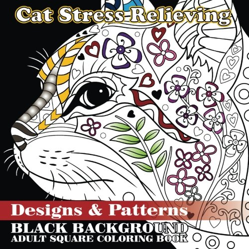 Pdf Cat Stress Relieving Designs Patterns Black Background Adult Square Coloring Book Volume 86 Beautiful Adult Coloring Books Full Books Ygo8h9uhrde
