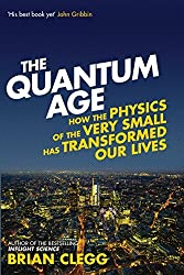 The Quantum Age: How the Physics of the Very Small has Transformed Our Lives by Brian Clegg (2014-06-05)