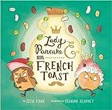 Lady Pancake & Sir French Toast by Josh Funk (2016-11-06)
