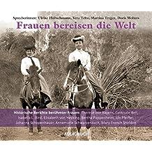 Frauen bereisen die Welt - Historische Berichte berühmter Frauen (6 Audio-CDs)