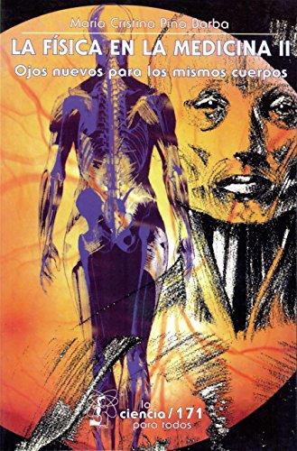 La física en la medicina, II. Ojos nuevos para los mismos cuerpos (Literatura) por María Cristina Piña Barba