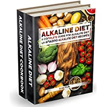 Alkaline Diet: 2 manuscripts: A Complete Guide For Alkaline Diet, Alkaline Diet Cookbook: Balance Your Acidity Levels & Learn 40 New Amazing Alkaline Diet ... Lose Weight Book 3) (English Edition)