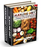 Alkaline Diet: 2 manuscripts: A Complete Guide For Alkaline Diet, Alkaline Diet Cookbook: Balance Your Acidity Levels & Learn 40 New Amazing Alkaline Diet ... Eating, Optimal Health, Lose Weight Book 3)