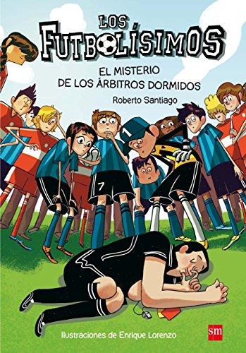 Los Futbolísimos. El misterio de los árbitros dormidos por Roberto García Santiago