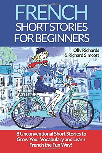 French Short Stories For Beginners: 8 Unconventional Short Stories to Grow Your Vocabulary and Learn French the Fun Way!: Volume 1