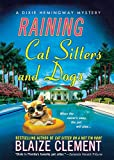 Raining Cat Sitters and Dogs: A Dixie Hemingway Mystery (Dixie Hemingway Mysteries) by Blaize Clement (2010-01-19) bei Amazon kaufen