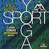 Scarica Libro Yoga e sport Il metodo Iyengar nell allenamento sportivo Ediz a colori (PDF,EPUB,MOBI) Online Italiano Gratis