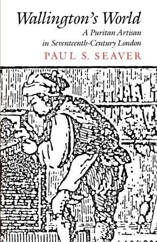 Wallingtona??s World: A Puritan Artisan in Seventeenth-Century London by Paul Seaver (1988-01-01)