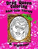 Drag Queen Coloring Book Volume 2: Adult Color Therapy: Featuring Trixie Mattel, Adore Delano, Bianca Del Rio, Chad Mich