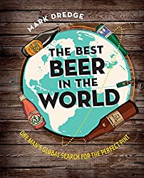 The Best Beer in the World: One man's global search for the perfect pint