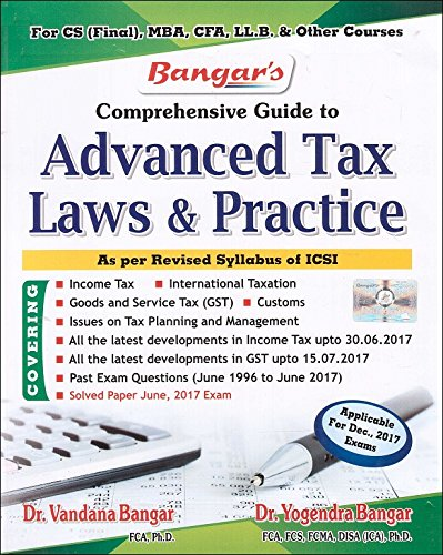 Bangar's Comprehensive Guide to Advanced Tax Laws and Practice for CS Professional Dec. 2017 Exam by Aadhya Prakashan