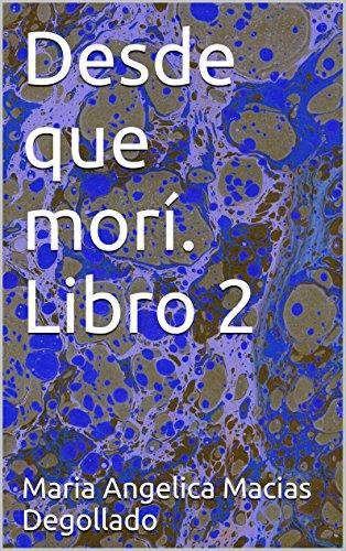 Desde que morí. Libro 2 (Desde que mori) por Maria Angelica Macias Degollado