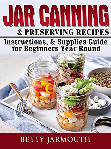 Jar Canning and Preserving Recipes, Instructions, & Supplies Guide for Beginners Year Round (English Edition)