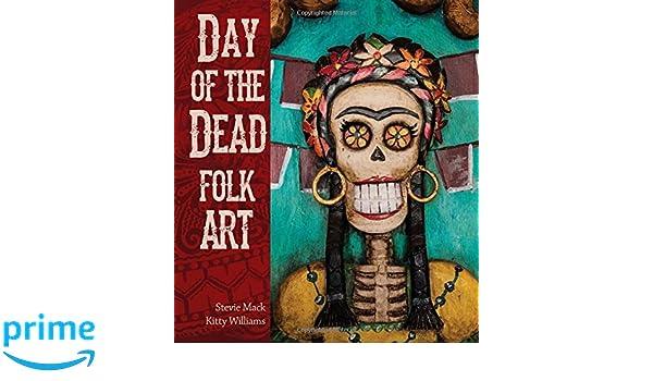 Day Of The Dead Folk Art Amazoncouk Stevie Mack Kitty Williams Books