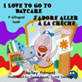 I Love to Go to Daycare J'adore aller à la crèche  (English French Bilingual Collection) (French Edition)