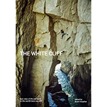 The White Cliff: Epic tales of life and death on the world's best sea cliff (English Edition)