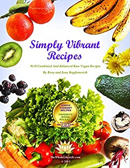 Simply Vibrant Recipes: Well Combined And Balanced Raw Vegan Recipes (English Edition) di [Kattel, Renata, Bogdanovich, Jesse]