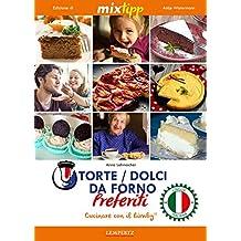 MIXtipp: Torte / Dolci da Forno Preferiti (italiano): Cucinare con il Bimby TM5 und TM31 (Kochen mit dem Thermomix) (Italian Edition)