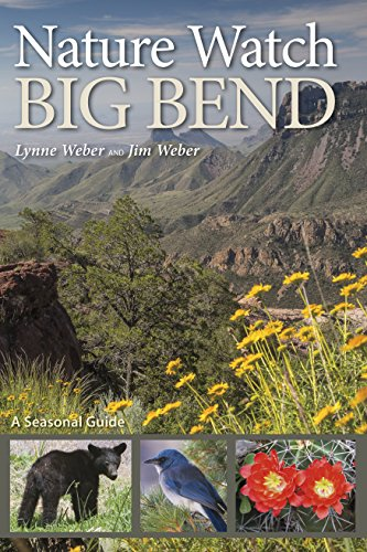 Nature Watch Big Bend: A Seasonal Guide (W. L. Moody Jr. Natural History Series Book 55) (English Edition)
