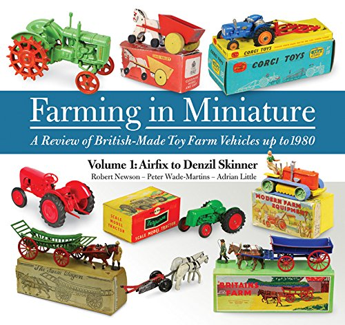Farming in Miniature Vol. 1: Airfix to Denzil Skinner: A Review of British-made Toy Farm Vehicles Up to 1980