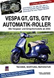 Vespa GT, GTS, GTV Automatik-Roller: Alle Viertakter 125 bis 300 ccm ab 2003