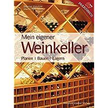 Mein Eigener Weinkeller: Planen /Bauen /Lagern
