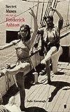 Secret Muses: The Life of Frederick Ashton