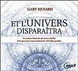 Et l'Univers disparaîtra - La nature illusoire de notre réalité et le pouvoir transcendant du véritable pardon - CD MP3