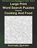 Large Print Word Search Puzzles Featuring Cooking And Food: Volume 8 (Word Search Large Print Books For Adults)