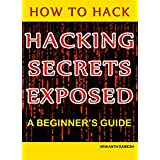 How to Hack: Hacking Secrets Exposed: A Beginner's Guide (English Edition)
