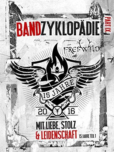 Frei.Wild Bandzyklopädie Part IX: Mit Liebe, Stolz & Leidenschaft - 15 Jahre, Teil 1