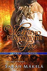 The Wolf Who Played With Fire: New Adult Paranormal Romance (Cry Wolf Book 3) (English Edition)