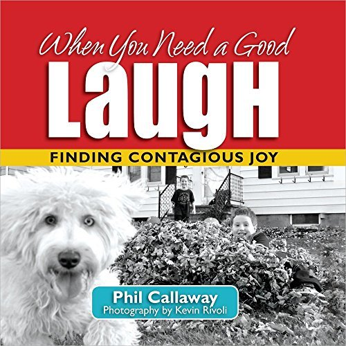 When You Need a Good Laugh: Finding Contagious Joy by Phil Callaway (2013-02-01) -