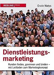 Dienstleistungsmarketing: Kunden finden, gewinnen und binden - Mit Leitfaden zum Marketingkonzept