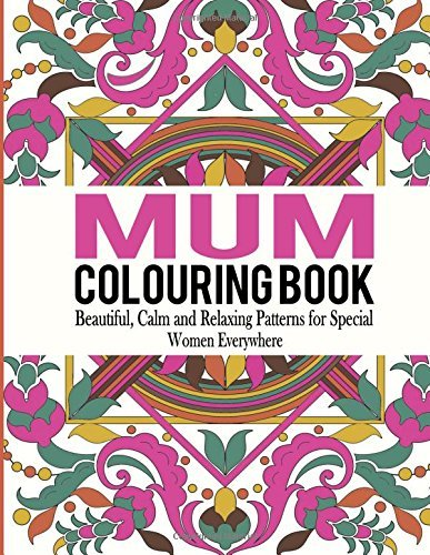 Mum Colouring Book: Beautiful, Calm and Relaxing Patterns for Special Women Everywhere: Volume 1 (Mum Colouring Book, Adult Colouring Book Mum, Adult Colouring Book for Ladies) by Bella Mosley (2015-09-06)